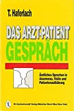 Das Arzt-Patient Gespräch: Ärztliches Sprechen in Anamnese, Visite und Patientenaufklärung