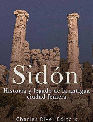 Sidón: Historia y legado de la Antigua ciudad fenicia por Charles River Editors