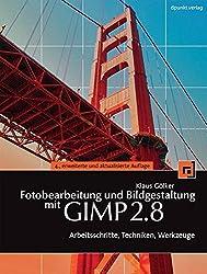 Fotobearbeitung und Bildgestaltung mit GIMP 2.8: Arbeitsschritte, Techniken, Werkzeuge (mit DVD)