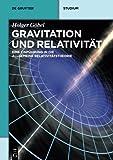 Gravitation und Relativität: Eine Einführung In Die Allgemeine Relativitätstheorie (De Gruyter Studium) - Holger Göbel