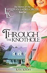 The Lutheran Ladies Circle: Through the Knothole by Kris Knorr (2013-04-17)