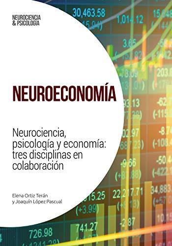 Neuroeconomía: Neurociencia, psicología y economía: tres ...