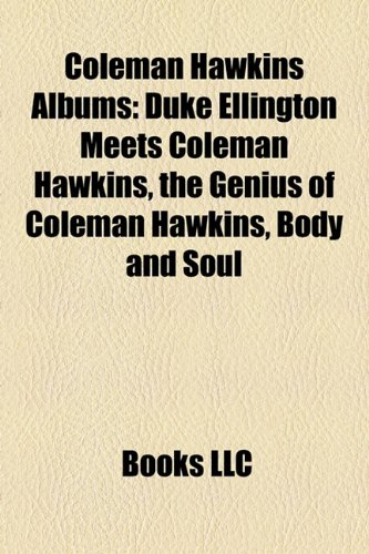Coleman Hawkins Albums: Duke Ellington Meets Coleman Hawkins, the Genius of Coleman Hawkins, Body and Soul