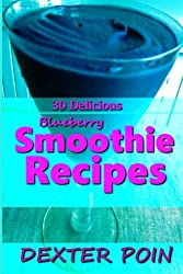 30 Delicious Blueberry Smoothie Recipes: For Weight Loss And Body Detoxification