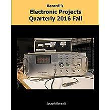 Berardi's Electronic Projects Quarterly 2016 Fall (English Edition)