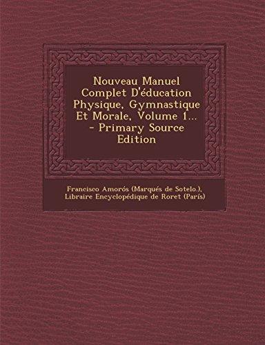 Nouveau Manuel Complet D'Education Physique, Gymnastique Et Morale, Volume 1.