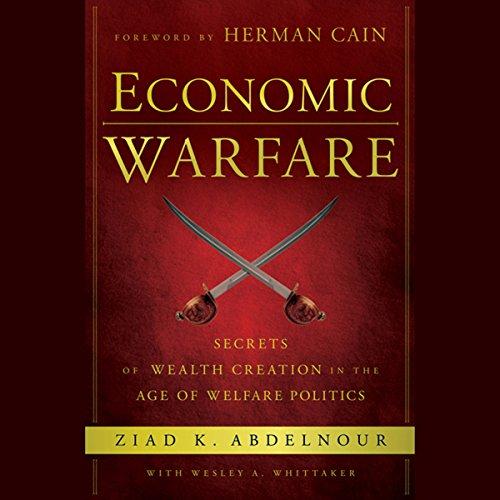 Economic Warfare: Secrets of Wealth Creation in the Age of Welfare Politics  Audiolibri