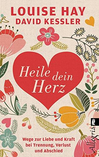 Buchcover Heile dein Herz: Wege zur Liebe und Kraft bei Trennung, Verlust und Abschied