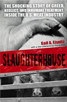 Slaughterhouse: The Shocking Story of Greed, Neglect, And Inhumane Treatment Inside the U.S. Meat Industry by [Eisnitz, Gail A.]