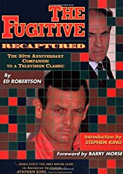 The Fugitive Recaptured: The 30th Anniversary Companion to a Television Classic: The 30th Anniversary Companion to a Television Legend