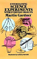 Entertaining Science Experiments with Everyday Objects Entertaining Science Experiments with Everyday Objects[ ENTERTAINING SCIENCE EXPERIMENTS WITH EVERYDAY OBJECTS ENTERTAINING SCIENCE EXPERIMENTS WITH EVERYDAY OBJECTS ] By Gardner, Martin ( Author )Sep-01-1981 Paperback