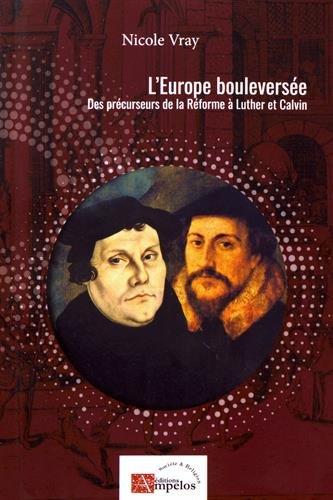 L'Europe bouleversée : Des précurseurs de la Réforme à Luther et Calvin