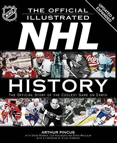 The Official Illustrated NHL History: The Official Story of the Coolest Game on Earth by Arthur Pincus (2010-11-02)