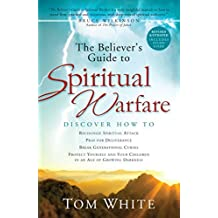 The Believer's Guide to Spiritual Warfare by Tom White (2011-04-27)