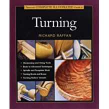 Taunton's Complete Illustrated Guide to Turning (Complete Illustrated Guides (Taunton)) by Richard Raffan (2005-10-06)