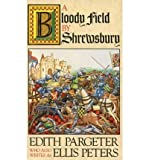 [(A Bloody Field by Shrewsbury)] [Author: Edith Pargeter] published on (August, 1991) - Edith Pargeter