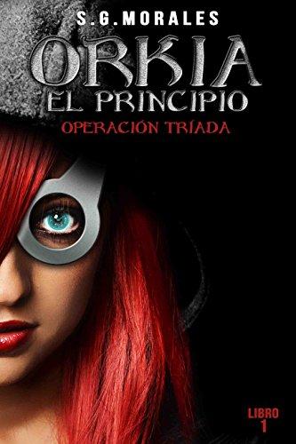 Orkia, El Principio: Operación Triada por S.G. Morales
