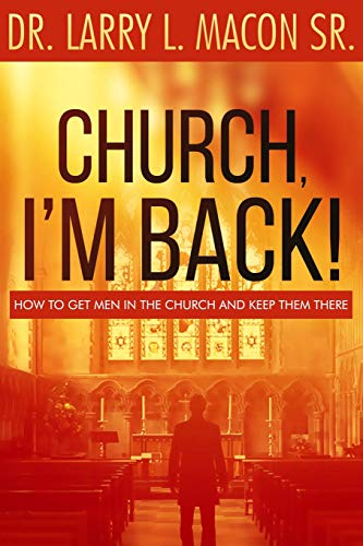 Church, I'm Back!: How to Get Men Into Church and Keep Them There