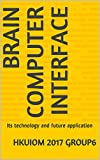 Brain Computer Interface: Its technology and future application (English Edition)