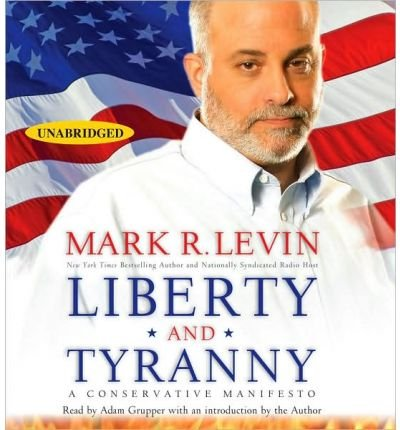 [ [ Liberty and Tyranny: A Conservative Manifesto ] ] By Levin, Mark R ( Author ) Mar - 2009 [ Compact Disc ]