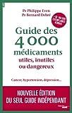 Guide des 4000 médicaments utiles, inutiles ou dangereux...
