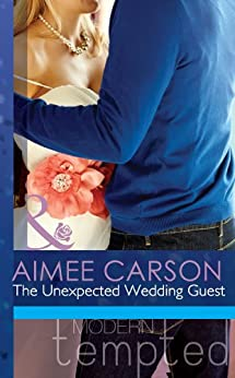 The Unexpected Wedding Guest (Mills & Boon Modern Tempted) (The Wedding Season, Book 1) by [Carson, Aimee]