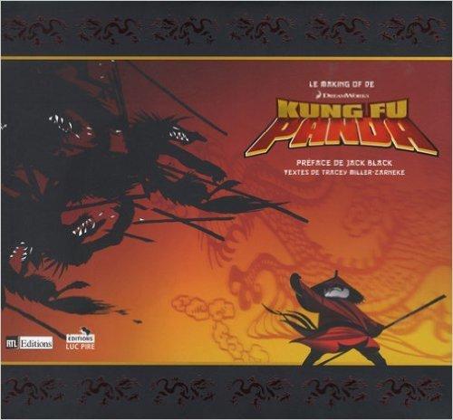 Le Making Of de Kung Fu Panda de Tracey Miller-Zarneke,Jack Black (Préface) ( 12 juin 2008 )