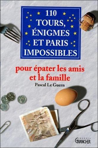 110 Tours, énigmes et paris impossibles : Pour épater les amis et la famille par Pascal Le Guern