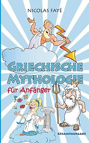 Griechische Mythologie für Anfänger: Gesamtausgabe