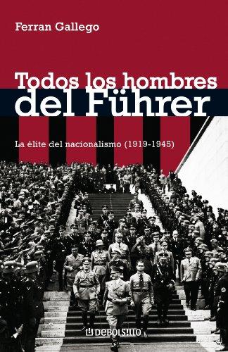 Todos los hombres del Führer: La élite del nacionalismo (1919-1945) por Gallego Ferran
