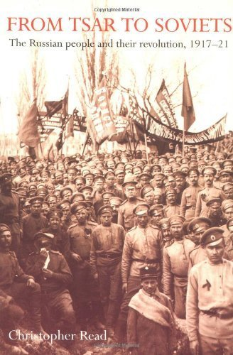 From Tsar to Soviets: The Russian People and Their Revolution, 1917-21 by Christopher Read (1996-03-01)