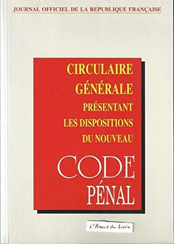 Circulaire générale présentant les dispositions du nouveau code pénal: Commentaire des dispositions de la partie législative du nouveau code pénal 1993 relatives à son entrée en vigueur
