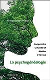 La psychogénéalogie - Comprendre sa famille et décider d'être soi