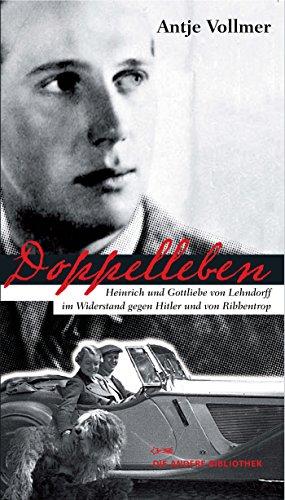 Doppelleben: Heinrich und Gottliebe von Lehndorff im Widerstand gegen Hitler und von Ribbentrop (Die Andere Bibliothek 309)