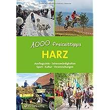 Harz - 1000 Freizeittipps: Ausflugsziele, Sehenswürdigkeiten, Sport, Kultur, Veranstaltungen (Freizeitführer)