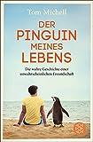 Der Pinguin meines Lebens: Die wahre Geschichte einer unwahrscheinlichen Freundschaft - Tom Michell