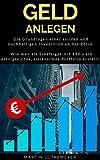 Geld anlegen: Die Grundlagen einer soliden und nachhaltigen Investition an der Börse. Wie man als Einsteiger mit ETF's ein erfolgreiches, risikoarmes Portfolio erstellt.