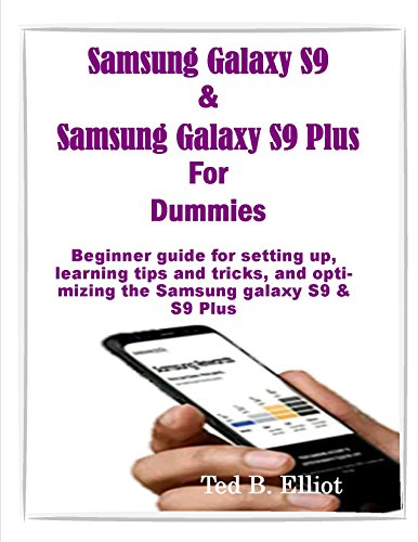 Samsung Galaxy S9 & Samsung Galaxy S9 Plus For Dummies: Beginner guide for setting up, learning tips and tricks, and optimizing the Samsung galaxy S9 & S9 Plus (English Edition)