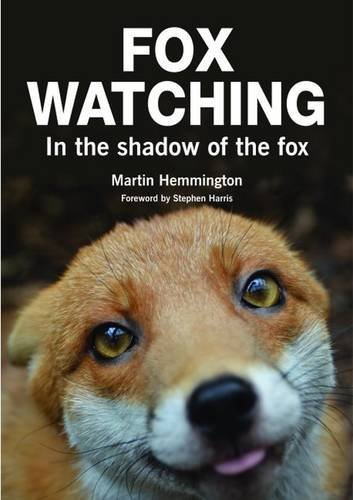 Fox Watching: In the Shadow of the Fox: Written by Martin Hemmington, 2014 Edition, Publisher: Whittet Books Ltd [Paperback]