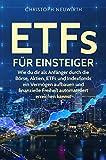ETFs für Einsteiger: Wie du dir als Anfänger durch die Börse, Aktien, ETFs und Indexfonds ein Vermögen aufbauen und finanzielle Freiheit automatisiert ... Unabhängigkeit erlangen - Band 3)