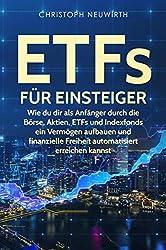 ETFs für Einsteiger: Wie du dir als Anfänger durch die Börse, Aktien, ETFs und Indexfonds ein Vermögen aufbauen und finanzielle Freiheit automatisiert erreichen kannst(ETF,Anlegen,Passiv investieren)