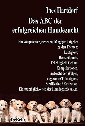 hundeinfo24.de Das ABC der erfolgreichen Hundezucht – Ein kompetenter, rasseunabhängiger Ratgeber zu den Themen: Läufigkeit, Deckzeitpunkt, Trächtigkeit, Geburt, … Einsatzmöglichkeiten der Homöopathie u.v.m.