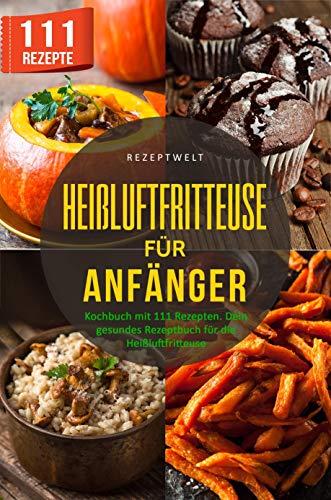 Lange Appliance (Heißluftfritteuse für Anfänger: Kochbuch mit 111 Rezepten. Dein gesundes Rezeptbuch für die Heißluftfritteuse.)
