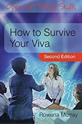 How to Survive Your Viva: Defending a Thesis in an Oral Examination by Rowena Murray (2009-10-01)