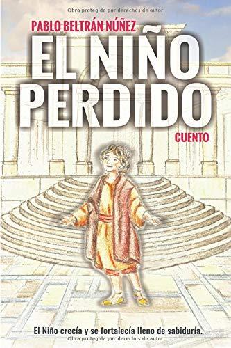 El Niño perdido: El niño crecía y se fortalecía lleno de sabiduría por Pablo Beltrán Núñez