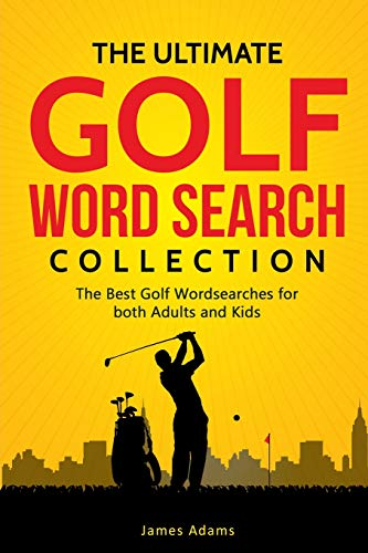 The Ultimate Golf Word Search Collection: The Best Golf Wordsearches for both Adults and Kids -
