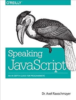 Speaking JavaScript: An In-Depth Guide for Programmers von [Rauschmayer, Axel]