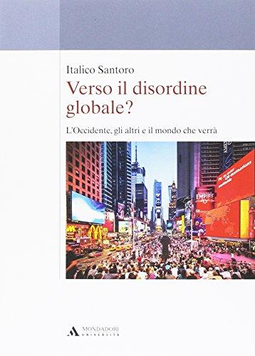Verso il disordine globale? L'Occidente, gli altri e il mondo che verrà