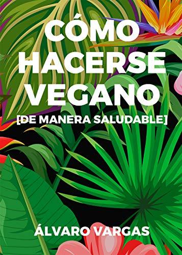 Cómo hacerse vegano de manera saludable por Álvaro Vargas