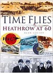 Time Flies: The Heathrow Story: Heathrow at 60
